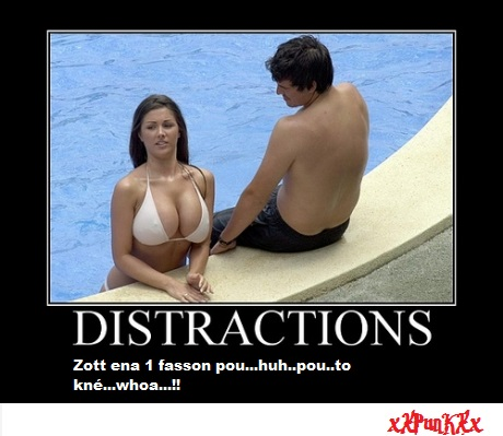 Distractions..